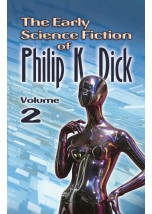 The Early Science Fiction of Philip K. Dick, Volume 2