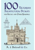 100 Victorian Architectural Designs for Houses and Other Buildings